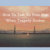 How To Talk To Your Kids