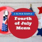 A Super Simple 4th of July Menu