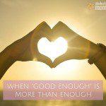 """When """"Good Enough"""" is More than Enough"""