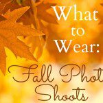 Fall Photo Shoots: What to Wear