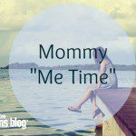 "Mommy ""Me Time"""