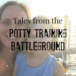 Tales from the Potty Training Battleground