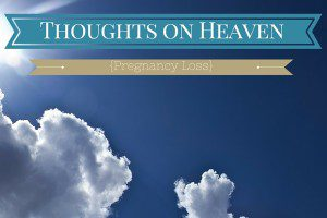 Thoughts on Heaven{Pregnancy Loss}