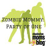 Zombie Mommy: Party of One.