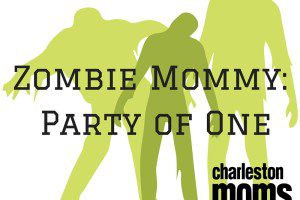 Zombie Mommy- Party of One