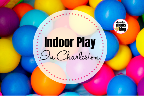 Weve Created A List Of Our Favorite Indoor Play Places In Charleston Just For You