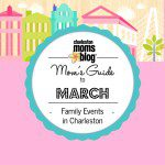 Mom's Guide to March {Family Events Around Charleston}
