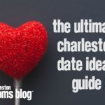 The Ultimate Charleston Date Ideas Guide