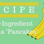 """Recipe: Two Ingredient Banana """"Pancakes"""""""