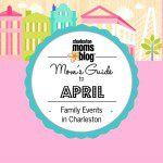 Mom's Guide to April {Family Events Around Charleston}