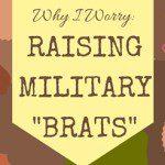 "Why I Worry: Raising Military ""Brats"""
