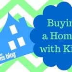 Buying a Home…..with Kids!