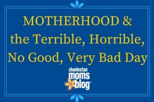 MOTHERHOOD&the Terrible, Horrible, No Good, Very Bad Day
