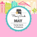 Mom's Guide to May {Family Events Around Charleston}