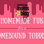 Homemade Fun for a Homebound Toddler