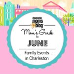 Mom's Guide to June {Family Events Around Charleston}