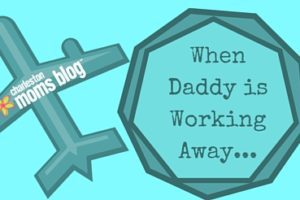 When Daddy is Working Away...