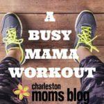 A Busy Mama Workout