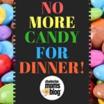 No More Candy for Dinner!