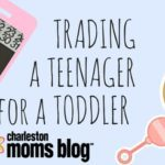 Trading a Teenager for a Toddler