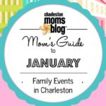 Mom's Guide To January: Family Events In Charleston