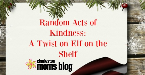 random acts of kindness: a twist on elf on the shelf