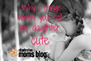 why i cringe when you call my daughter cute
