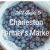 2017 Guide to Charleston Famrers Markets