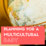 Planning for a Multicultural Baby