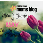 Mom's Guide to May: Family Events in Charleston