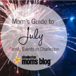 Mom's Guide to July: Family Events in Charleston
