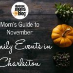 Mom's Guide to November: Family Events in Charleston