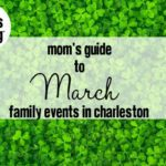 Mom's Guide to March: Family Events in Charleston