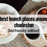 Best Places to Brunch Around Charleston (Kid-Friendly Edition!)