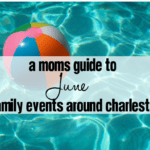 Mom's Guide to June: Family Events around Charleston