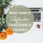 Mom's Guide to September: Family Events Around Charleston